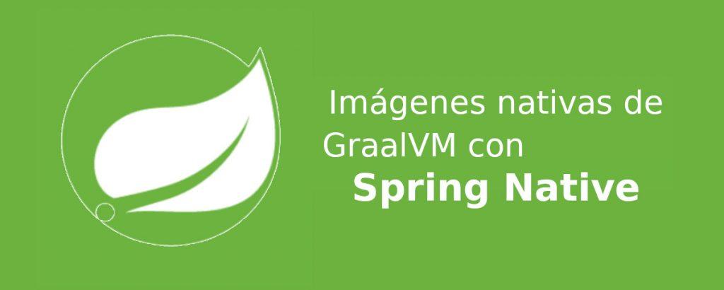 Imagenes Nativas de Graal VM con Spring Native