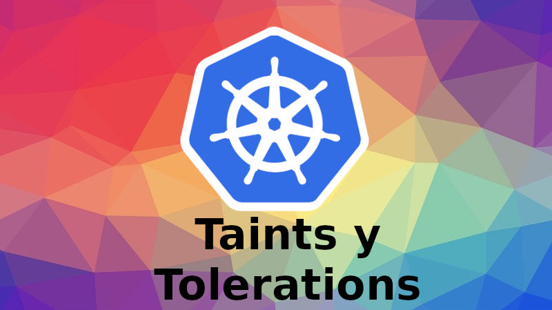 Entender taints y tolerations